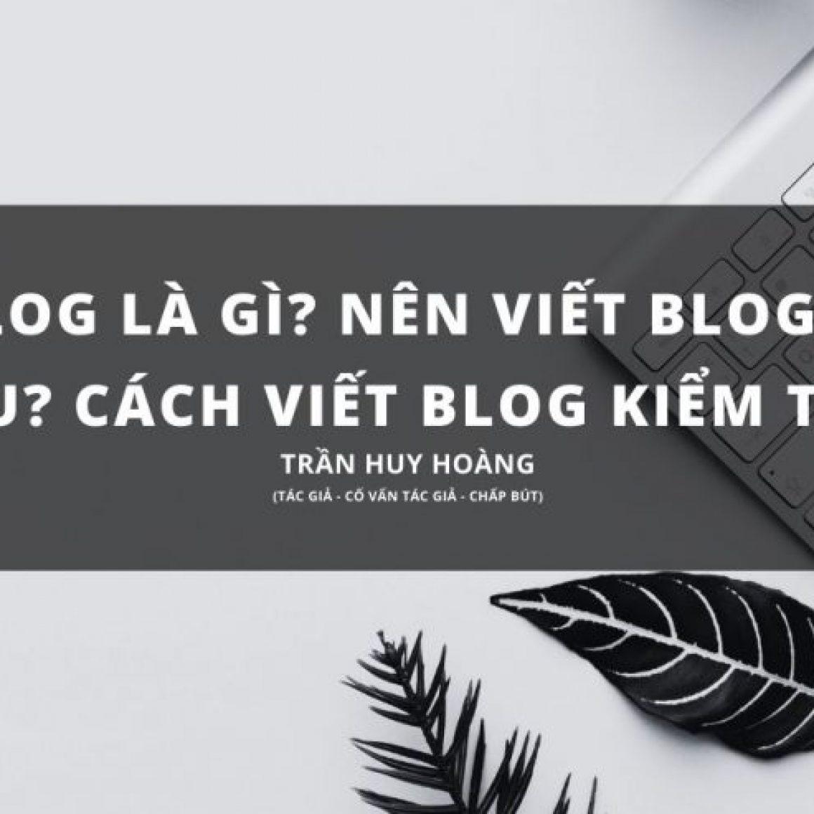 Blog là gì? nên viết blog ở đâu? cách viết blog kiểm tiền